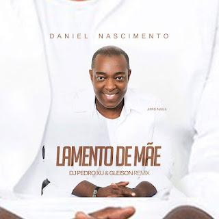 imagem Daniel Nascimento - Lamento De Mãe (DJ Pedro Xu & Gleison Remix) [
