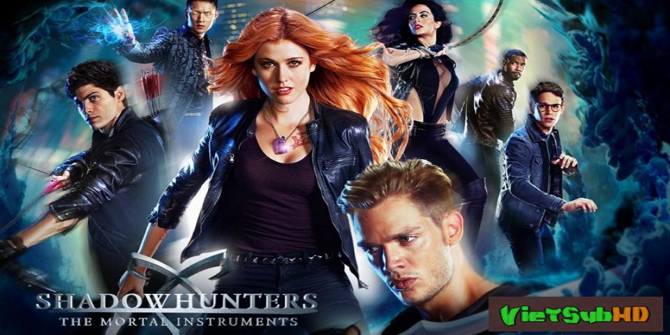 Phim Thợ Săn Bóng Đêm (phần 1) Tập 12/13 VietSub HD | Shadowhunters (season 1) 2016