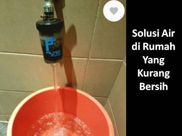 Solusi Air di Rumah Yang Kurang Bersih