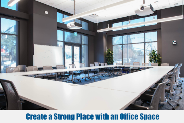 Create a Strong Place with an Office Space