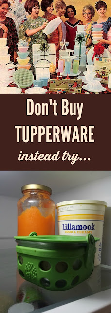don't buy tupperware, instead try