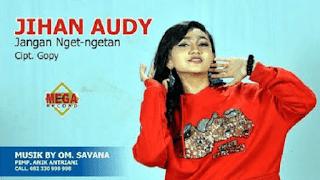 Lirik Lagu Jangan Nget Ngetan - Jihan Audy