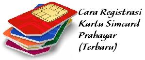 Cara Registrasi Kartu Simcard Prabayar (Terbaru)