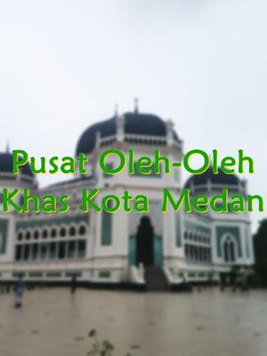 PUSAT OLEH-OLEH KHAS KOTA MEDAN