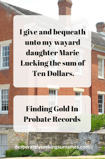 Finding Gold in Probate Records - A valuable resource for family history research
