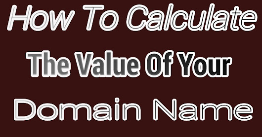 How To Calculate The Value Of Your Domain Name
