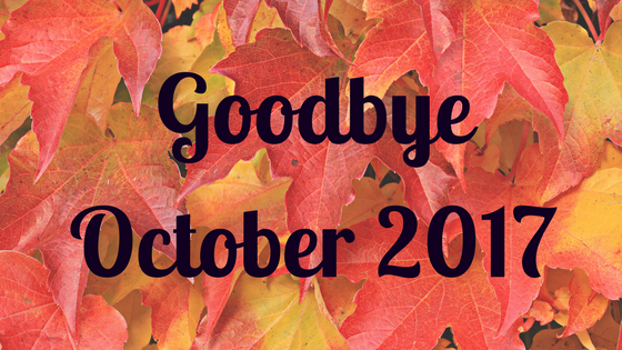 Goodbye October 2017 - October Recap