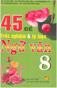 45 Đề Trắc Nghiệm Và Tự Luận Ngữ Văn 8 - Tạ Thanh Sơn