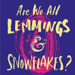 ARC Review: Are We All Lemmings and Snowflakes? by Holly Bourne