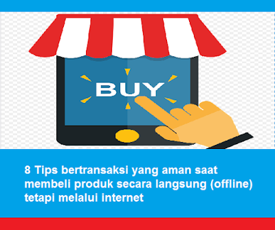 8 Tips bertransaksi yang aman saat membeli produk secara langsung (offline) tetapi melalui internet