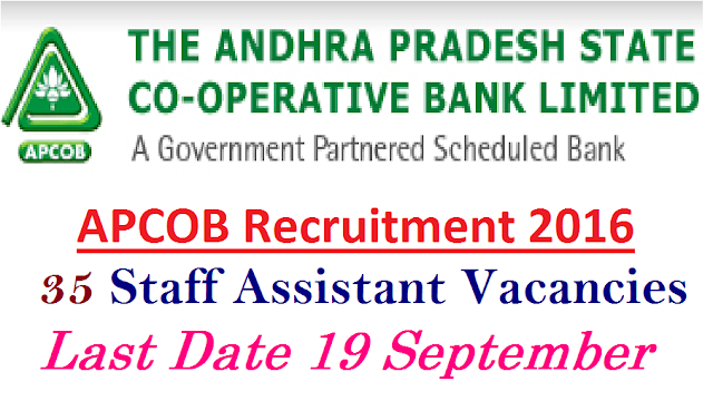 Andhra Pradesh State Cooperative Bank – APCOB Recruitment 2016 – 35 Staff Assistant Vacancies – Last Date 19 September|A State Govt. Partnered Scheduled Bank|Andhra Pradesh State Cooperative Bank Limited (APCOB) invites application for the post of 35 Staff Assistant. Apply Online before 19 September 2016./2016/09/apcob-recruitment-notification-2016-andhrapradesh-state-cooperative--bank-staff-assistant-vacancies-apply-online.html