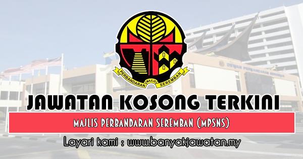 Jawatan Kosong Terkini 2019 di Majlis Perbandaran Seremban (MPSNS)