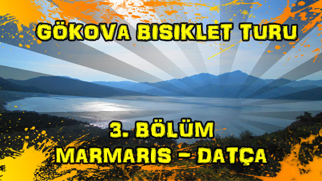 2017/05/15-16 Gökova Bisiklet Turu 3. Bölüm (Marmaris - Datça)