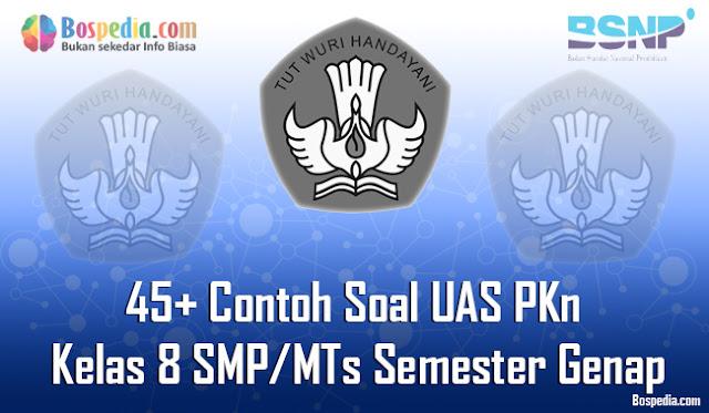 45+ Contoh Soal UAS PKn Kelas 8 SMP/MTs Semester Genap Terbaru