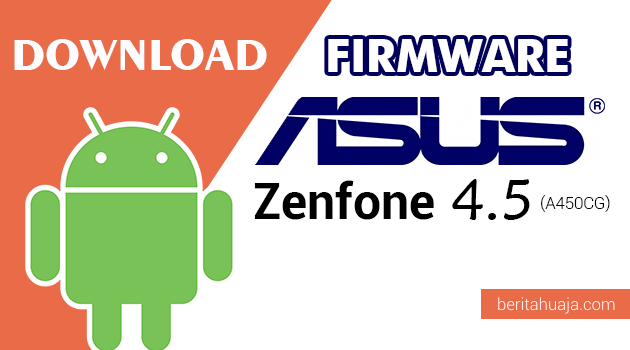 Download Firmware / Stock ROM Asus Zenfone 4.5 (A450CG) All Versions