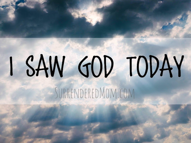 I Saw God Today - An Experience I'll Never Forget SurrenderedMom.com