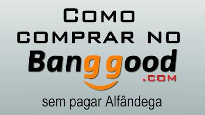 Banggood, como comprar sem alfândega
