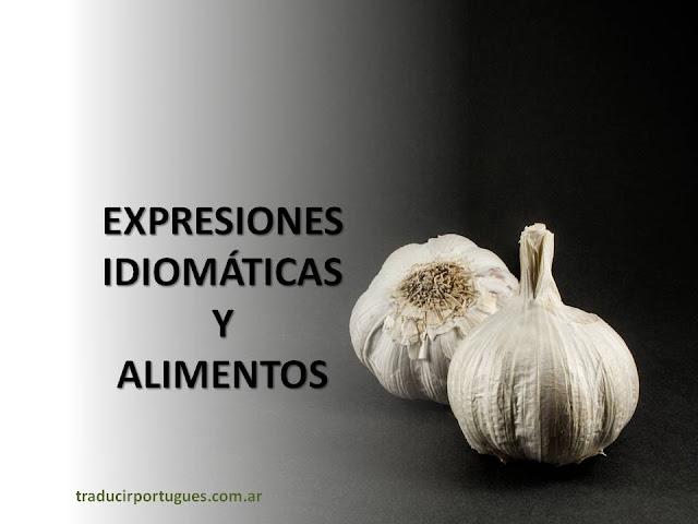 expresiones idiomáticas, portugués, alimentos, alho, ajo, traductora, traducciones