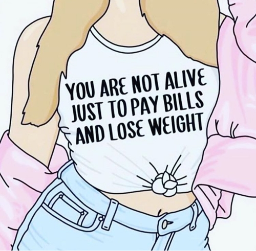 """You are not alive just to pay bills and lose weight"""