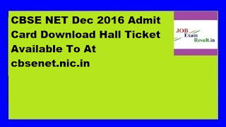 CBSE NET Dec 2016 Admit Card Download Hall Ticket Available To At cbsenet.nic.in