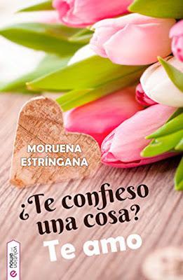 LIBRO - ¿Te confieso una cosa? Te amo Moruena Estríngana (Nowevolution - 4 diciembre 2016) NOVELA ROMANTICA Edición papel & Digital Ebook Kindle Comprar en Amazon España