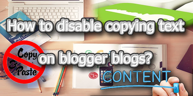How to disable copying text on blogger blogs?