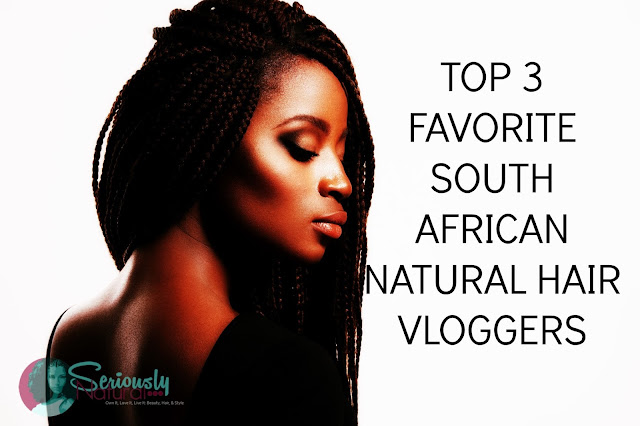 TOP 3 FAVORITE SOUTH AFRICAN NATURAL HAIR VLOGGERS
