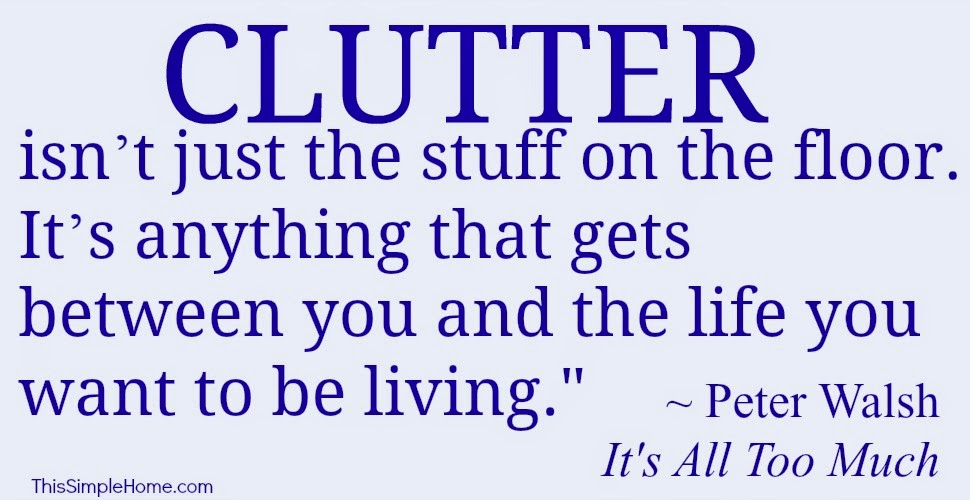 Clutter quote by Peter Walsh