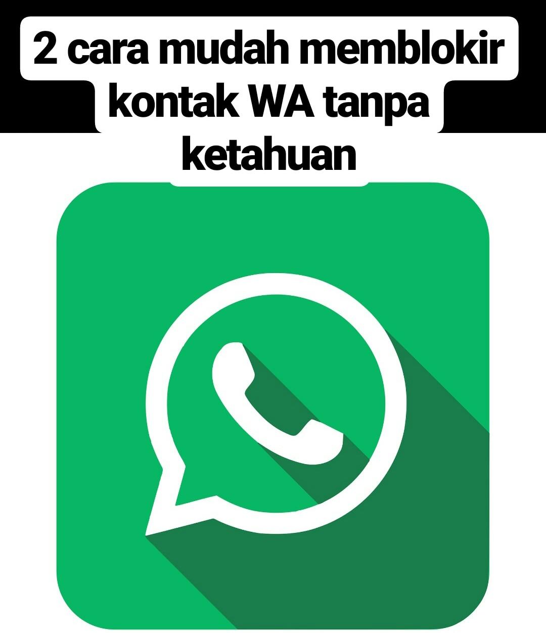 2 cara mudah memblokir kontak WA tanpa ketahuan pemiliknya - Info