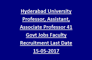 Hyderabad University Professor, Assistant, Associate Professor 41 Govt Jobs Faculty Recruitment Last Date 15-05-2017