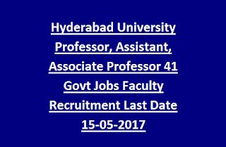 Hyderabad University Professor, Assistant, Associate Professor 41 Govt Jobs Faculty Recruitment Last Date 15-05-2017