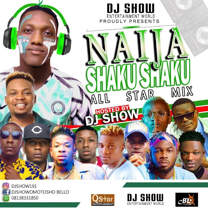 DOWNLOAD MIXTAPE: DJ show - Naija Shaku Shaku All Star Mix