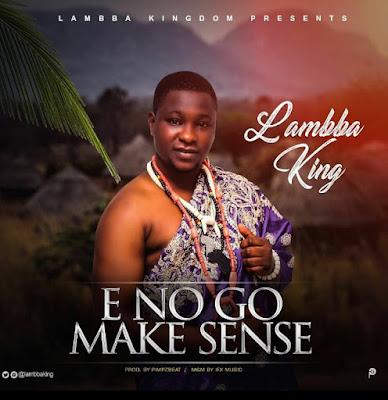 Song Alert]: 'Eno Go Make Sense' - Lambba King