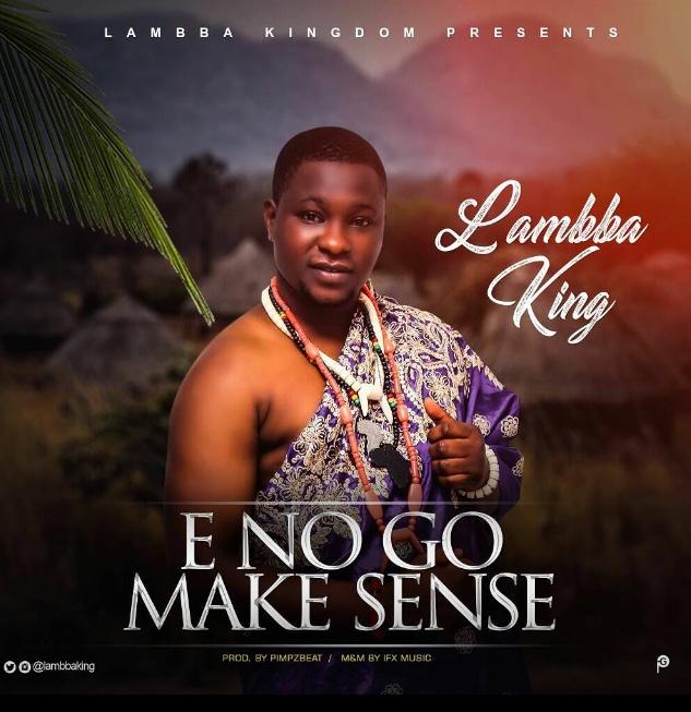 [Song Alert]: 'Eno Go Make Sense' - Lambba King