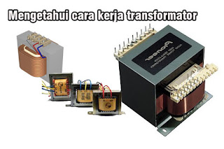 Mengetahui cara kerja transformator