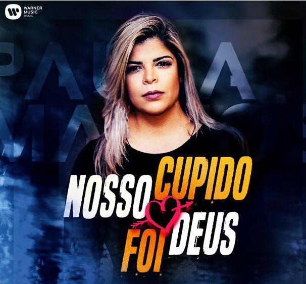 Clique e ouça Paula Mattos - Nosso Cupido Foi Deus