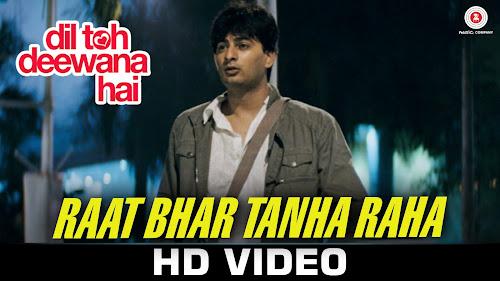 Raat Bhar Tanha Raha - Dil Toh Deewana Hai (2016)