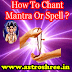 How To Chant Mantra Or Spell?