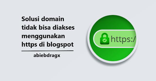 Domain blogspot tidak bisa dipanggil tanpa www saat menggunakan https, mengatasi kerusakan SSL di blogger, Certificate Name Mismatch Error, abiebdragx, sertifikat ssl, https://, http://