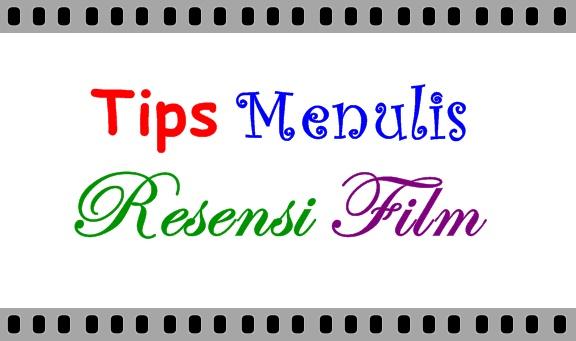 Tips Mudah Menulis Resensi Film