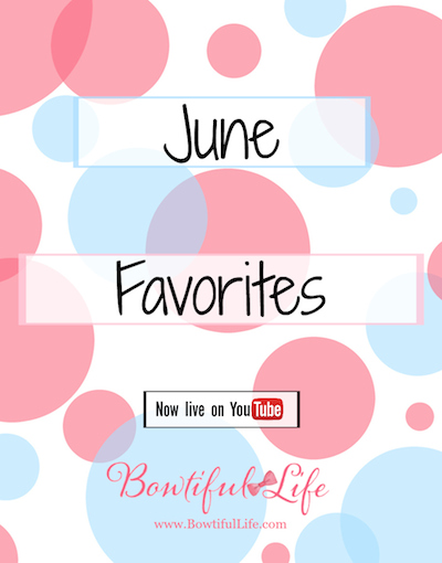June Favorites – Video
