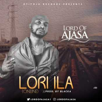 "Music: Lord of Ajasa – ""Lori ila"" (Online)"