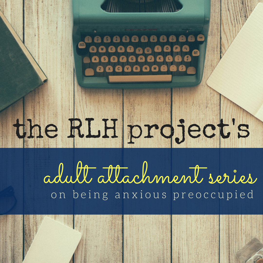 The Adult Attachment Series: On Being Anxious Preoccupied