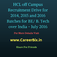 HCL off Campus Recruitment Drive for 2014, 2015 and 2016 Batches for BE/ B. Tech or Any Degree or Diploma Employee Referral over India July 2016