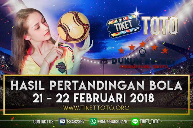 HASIL PERTANDINGAN BOLA 21- 22 FEBRUARI 2019