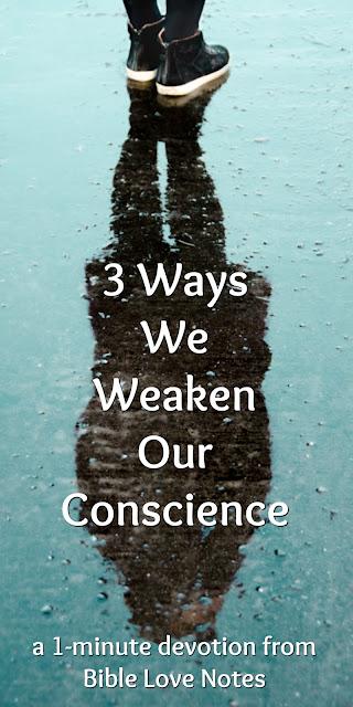 3 Ways People Weaken Their Consciences