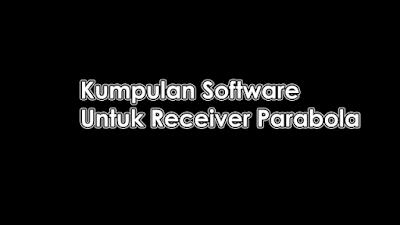 Receiver Parabola Disini Kumpulan Software nya