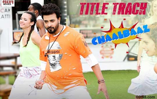 Chaalbaaz Title Track - Shakib Khan