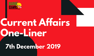 Current Affairs One-Liner: 7th December 2019