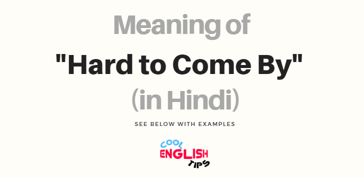Hard to Come By Meaning in Hindi